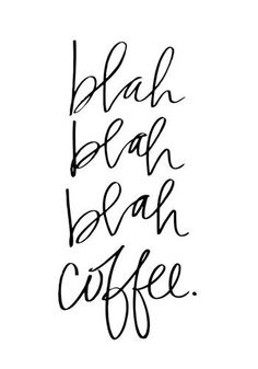 Witty Hand-Lettered saying featuring blah blah blah coffee on a white background. Blah Coffee - White Wall Art by Lindsay Sherbondy is a perfect piece for coffee lovers. Discover more text art at Great BIG Canvas. Coffee Is Life, I Love Coffee, Coffee Talk, My Coffee, Coffee Shop, Coffee Lovers, Coffee Facts, Coffee Signs, Coffee Humor