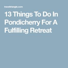 1f297473ee 13 Things To Do In Pondicherry For A Fulfilling Retreat Activities,  Pondicherry, Things To
