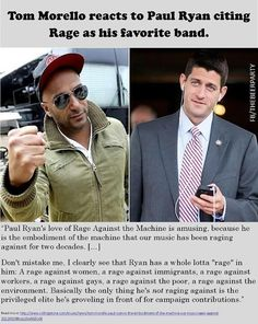 Tom Morello reacts to Paul Ryan citing Rage [Against the Machine] as his favorite band. Love me some Tom Morello:) Tom Morello, Rage Against The Machine, Paul Ryan, Troll, By Any Means Necessary, Toms Shoes Outlet, Pro Choice, Baby Center, Atheism