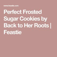 Perfect Frosted Sugar Cookies by Back to Her Roots | Feastie