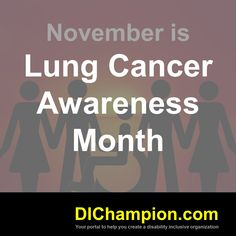 November is Lung Cancer Awareness Month​​​​ www.dichampion.com #disability #autism #disabilities #inclusion #accessibility #disabilityinclusion #valuable500 #disabilityin