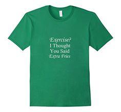 Exercise? I thought you said extra fries  Tee Shirt https://www.amazon.com/dp/B01N78VIM1/ref=cm_sw_r_pi_dp_x_a8WwybXH5TDWK