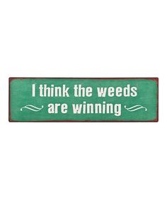 'I Think the Weeds are Winning' Wall Sign #zulily #zulilyfinds