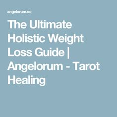 The Ultimate Holistic Weight Loss Guide | Angelorum - Tarot Healing
