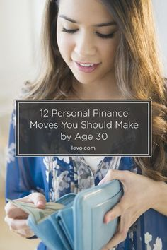 12 Personal Finance Moves You Should Make by Age 30 www.levo.com #FinanceTips