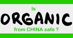 """5 Reasons You Shouldn't Trust 'Organic' From China 