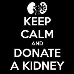 Keep Calm & Donate A Kidney