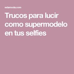 Trucos para lucir como supermodelo en tus selfies Tumblr Photography, Photography Poses, Afterlight, Selfies, Girls Life, Diy Makeup, Photo Tips, Photo Ideas, Picture Poses