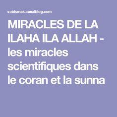 MIRACLES DE LA ILAHA ILA ALLAH - les miracles scientifiques dans le coran et la sunna