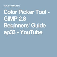 Color Picker Tool - GIMP 2.8 Beginners' Guide ep33 - YouTube