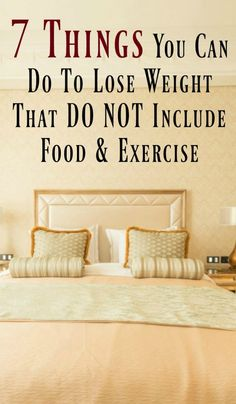 7 Things You Can Do to Lose Weight That DO NOT Include Food or Exercise
