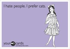 I hate people. I prefer cats. | Confession Ecard | someecards.