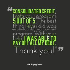 """Consolidated Credit, I rate your program 5 out of 5. The best thing I ever did was enroll in your debt management program. With your help, I was able to pay off all of my debt. Thank you!"" -D. Rigoglioso #DebtStories #DebtRelief #HappyClients #DebtManagement #ConsolidatedCredit"