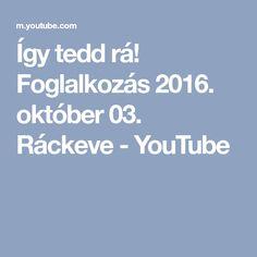 Így tedd rá! Foglalkozás 2016. október 03. Ráckeve - YouTube