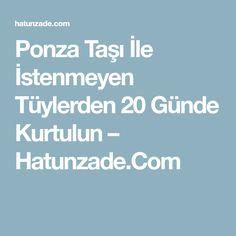 Ponza Taşı İle İstenmeyen Tüylerden 20 Günde Kurtulun – Hatunzade.Com