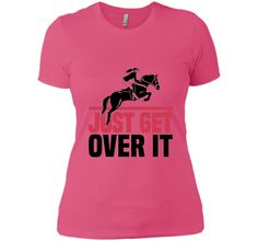 Funny Lovers Horse Quote, Just Get Over It T-Shirt t-shirt