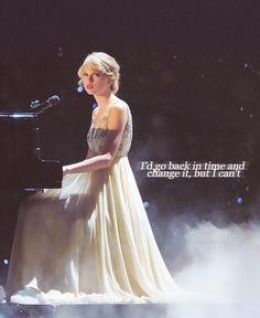 """I'd go back in time and change it, but it can't."" -Taylor Swift (Back to December)"