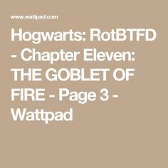 Hogwarts: RotBTFD - Chapter Eleven: THE GOBLET OF FIRE - Page 3 - Wattpad