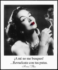 Maria Felix Quotes in Spanish Diva Quotes, Up Quotes, Woman Quotes, Quotes To Live By, Qoutes, Funny Quotes, Geek Quotes, Spanish Humor, Spanish Quotes