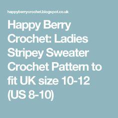 Happy Berry Crochet: Ladies Stripey Sweater Crochet Pattern to fit UK size 10-12 (US 8-10)