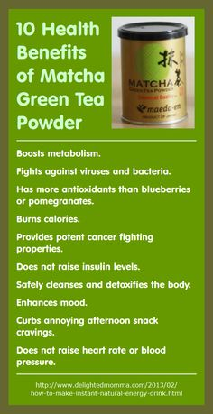 Here are 10 health benefits of using matcha green tea powder. - Matcha Green Tea Energy Drink - 8 to 16 oz water - 1/4 tsp matcha green tea powder - a few drops of liquid stevia (optional) - Fill a bottle almost to the top.  Add the matcha powder and a few drops of liquid stevia. Put the lid on and shake until everything dissolves.