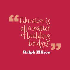 """Education is all a matter of building bridges."" -Ralph Ellison #quote #education"