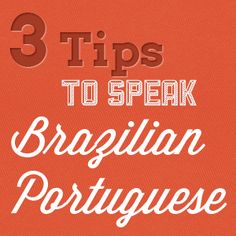 3 Tips to Sound Like a Native Brazilian Portuguese Speaker