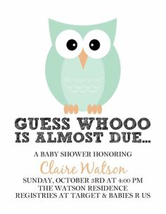 Owl Themed Baby Shower Invitations  Dont like invitation but do like the wording Guess Whoo is almost due...