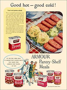 "https://flic.kr/p/bAW9My | Armour Canned Meat Ad, 1953 | ""For a hot supper cut a loaf of Treet into 8 slices and fry in a little Cloverbloom Butter. Serve with your favorite hot potato salad. If you're going to have a cold supper, be sure both the Treet and the salad are well chilled before serving!"" Apparently it was 1950s law that your whole meal was confined to a single platter, which could only maintain one temperature. (Or the universe would explode or something.) So... y..."