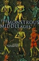 The monstrous Middle Ages / edited by Bettina Bildhauer and Robert Mills Publication Cardiff : University of Wales Press, 2003
