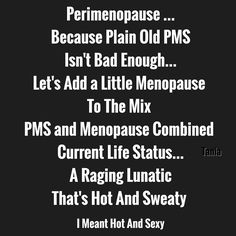 #perimenopause Menopause and PMS Combined  Humor