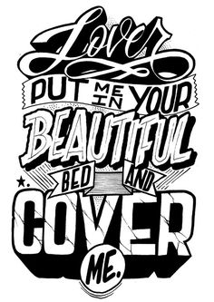 """""""Lover, put me in your beautiful bed and cover me.""""  Love the 3D shadow effect!  #Handlettering"""