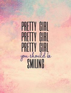 """""""Pretty girl, pretty girl, pretty girl, you should be smiling."""" - Bruno Mars, """"Treasure"""" #quotes *"""