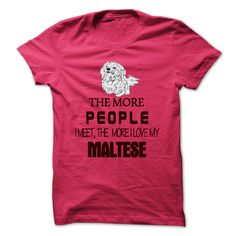 The More People Love My Maltese T-Shirts, Hoodies. CHECK PRICE ==► https://www.sunfrog.com/Pets/The-More-People-Love-My-Maltese.html?id=41382
