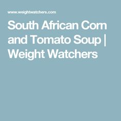 South African Corn and Tomato Soup | Weight Watchers