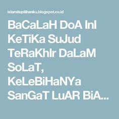 BaCaLaH DoA InI KeTiKa SuJud TeRaKhIr DaLaM SoLaT, KeLeBiHaNYa SanGaT LuAR BiAsA. | Islam itu pilihan ku
