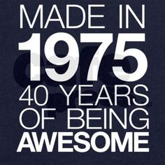 Made in 1975, 40 Years of Being Awesome T-Shirt and Hoodies. We can customize the year, just send us a message at info (@) albanyretro.com