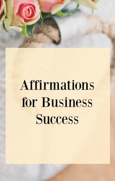 Affirmations for business success. Click through for my full law of attraction for business success - Positive thinking blog post. Affirmations are just one way to help keep your thoughts positive.