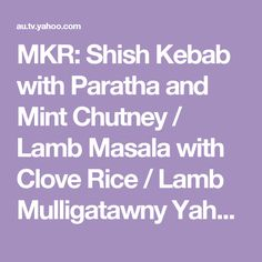 MKR: Shish Kebab with Paratha and Mint Chutney / Lamb Masala with Clove Rice / Lamb Mulligatawny Yahoo7