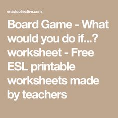 Board Game - What would you do if...? worksheet - Free ESL printable worksheets made by teachers