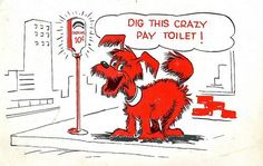 Dig this crazy pay toilet! Cartoon Crazy, Cartoon Dog, Dog Cartoons, Pretty Pictures, Funny Dogs, Dachshund, Comedy, Funny Quotes, Dog Humor