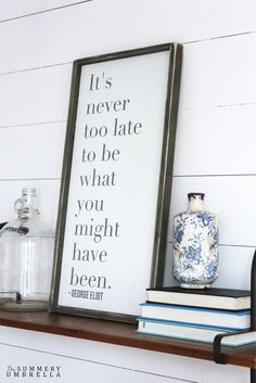 It's Never Too Late To Be What You Might Have Been--Shop the entire Inspirational Sign collection!