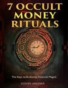 7 Occult Money Rituals: The Keys to Authentic Financial Magick by [Archer, Henry] Spiritual Healer, Spirituality, Seven Archangels, Magick Book, Magick Spells, Futhark Runes, Eye Of Horus, The Secret Book, How To Get Money