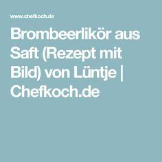 Brombeerlikör aus Saft (Rezept mit Bild) von Lüntje   Chefkoch.de