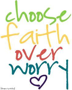 """""""choose faith over worry."""""""
