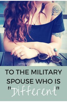 """To the Military Spouse who is """"different"""". Must Read for all military spouses and significant others!"""
