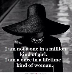 100 Inspirational Quotes For Girls On Strength And Confidence: I am not a one in a million girl. I'm a once in a lifetime kind of woman.