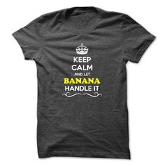 Keep Calm and Let BANANA Handle it T-Shirts, Hoodies. SHOPPING NOW ==► https://www.sunfrog.com/Names/Keep-Calm-and-Let-BANANA-Handle-it.html?id=41382