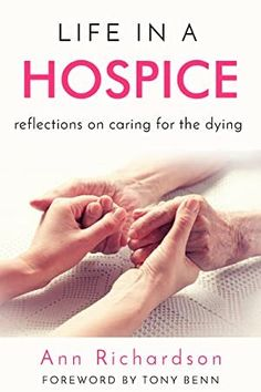 [Free eBook] Life in a Hospice: Reflections on caring for the dying Author Ann Richardson and Tony Benn, Got Books, I Love Books, Books To Read, Book Format, Hospice, What To Read, Book Of Life, Book Photography, Free Reading