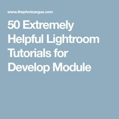 50 Extremely Helpful Lightroom Tutorials for Develop Module